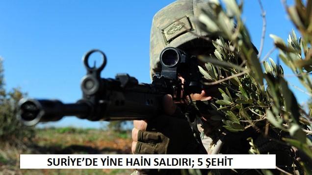 SURİYE'DE YİNE HAİN SALDIRI; 5 ŞEHİT